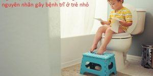 Bệnh trĩ ở trẻ em nguyên nhân nào gây nên